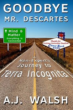 Goodbye, Mr. Descartes: A Non-Expert's Journey to Terra I...