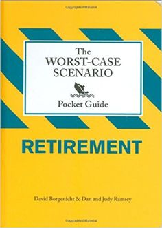 The Worst-Case Scenario Pocket Guide: Retirement: David Borgenicht, Dan Ramsey: 9780811868372: Amazon.com: Books