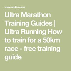 Ultra Marathon Training Guides | Ultra Running How to train for a 50km race - free training guide