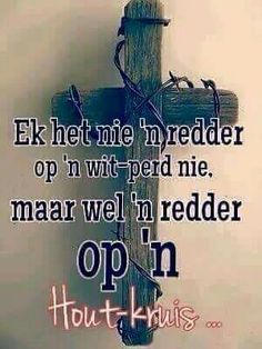 Houtkruis, my Redder aan 'n Houtkruis vas geslaan. Pray Quotes, Bible Verses Quotes, Jesus Quotes, Qoutes, Christian Messages, Christian Quotes, Christian Faith, Afrikaanse Quotes, Easter Quotes