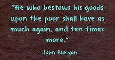 He who bestows his goods upon the poor shall have. Best Christian Quotes, Me Quotes, Encouragement, Ego Quotes