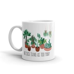 Plant Mug / No Such Thing as Too Many Coffee Mug / Gift for Houseplant Lovers / Printing Beautiful Lettering, Cute Mugs, Lettering Design, Cute Gifts, House Plants, White Ceramics, Coffee Mugs, Tableware, Prints