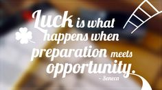 This quote, attributed to Roman philosopher Seneca, reminds us that we make our own luck. The difference between lucky and unlucky people, we've seen before, is all in our perspective.  Luck isn't just about being at the right place at the right time, but also about being open to and ready for new opportunities.