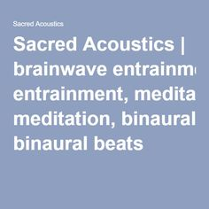 Sacred Acoustics | brainwave entrainment, meditation, binaural beats