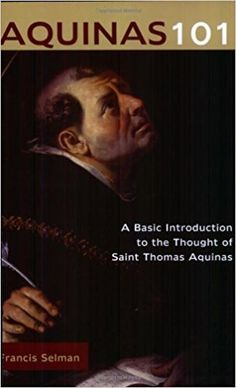 Aquinas 101: A Basic Introduction to the Thought of Saint Thomas Aquinas Paperback – September 1, 2007 by Francis Selman (Author)