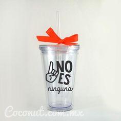 """Vaso con popote """"1 no es ninguna"""""""