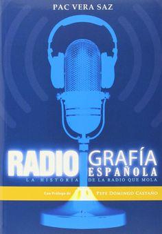 Radiografía española : la historia de la radio que mola / Pac Vera Saz ; [con prólogo de Pepe Domingo Castaño]