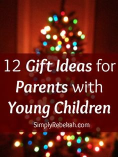 12 fabulous gift ideas for parents with young children that won't add clutter to the chaos of their home.