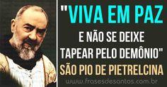 """""""Viva em paz e não se deixe tapear pelo demônio."""" São Pio de Pietrelcina #paz #viver #SãoPiodePietrelcina #PadrePio"""