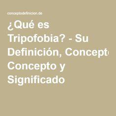¿Qué es Tripofobia? - Su Definición, Concepto y Significado