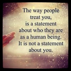 it only becomes a statement about you if you keep allowing it... no person is patient enough to not eventually react... even if it's only to slam the door shut ya know...
