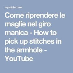 Come riprendere le maglie nel giro manica - How to pick up stitches in the armhole - YouTube