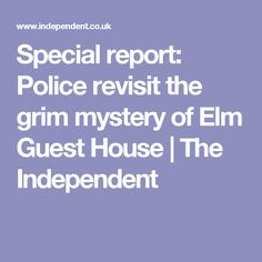Special report: Police revisit the grim mystery of Elm Guest House | The Independent