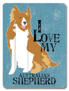 I Love My Australian Shepherd Wood Sign at Art.com
