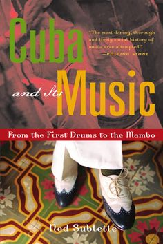 Cuba and Its Music: From the First Drums to the Mambo | Ned Sublette | An excellent, well-researched, and comprehensive reference on Cuban music, integrating popular and classical music with social, economic, and political history.