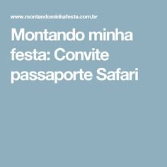 Montando minha festa: Convite passaporte Safari