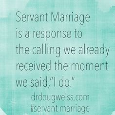 marriage quote, Servant Marriage, Dr. Doug Weiss, I Do