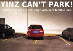 Yinz Can't Park! Jagoff drivers in Pittsburgh