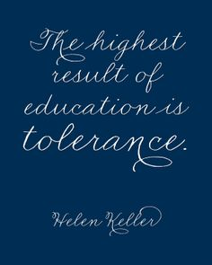 """The highest result of education is tolerance."" Helen Keller #quote #education"