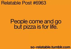 So Relatable - Relatable Posts, Quotes and GIFs Stupid Quotes, Cute Quotes, Funny Quotes, Funny Laugh, Hilarious, Pizza Quotes, People Come And Go, I Love Pizza, Creativity Quotes