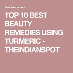 TOP 10 BEST BEAUTY REMEDIES USING TURMERIC - THEINDIANSPOT