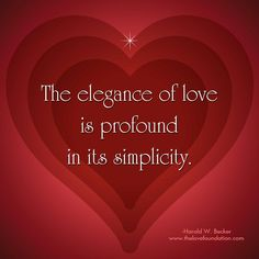 The elegance of love is profound in its simplicity.-Harold W. Becker #UnconditionalLove