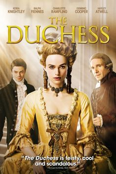 The Duchess (2008). Motion picture directed by Saul Dibb and starring Keira Knightley, Ralph Fiennes and Dominic Cooper. Chronicles the life of 18th century aristocrat Georgiana, Duchess of Devonshire. She was reviled for her extravagant political and personal life. She was a vibrant beauty and celebrity of her time.