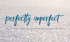 Perfectly Imperfect - Steve Maraboli