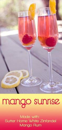 -2 oz. Sutter Home White Zinfandel  -1.5 oz. mango rum  -.5 oz. simple syrup  -Raspberries  -Mango slices  Combine Sutter Home White Zinfandel, mango rum and simple syrup in a cocktail shaker over ice. Strain into a champagne flute, dropping in a raspberry & mango slice in each glass. Garnish with a slice of mango.