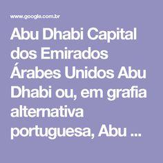 Abu Dhabi Capital dos Emirados Árabes Unidos Abu Dhabi ou, em grafia alternativa portuguesa, Abu Dabi é a capital dos Emirados Árabes Unidos e também o maior de todos os Emirados com uma área de 67 340 quilômetros quadrados, equivalente a 86,7% da área total do país, excluindo as ilhas. Wikipédia Área: 972km² Hora local: domingo, 07:58 Tempo: 19 °C, vento SE a 10 km/h, umidade de 62% Hotéis: 3 estrelas por uma média de R$207, 5 estrelas por uma média R$422. Ver hotéis População: 613.368…