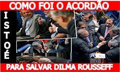 🙊🙈Revista istoé desmascara o acordão para salvar Dilma Rousseff. Você va...