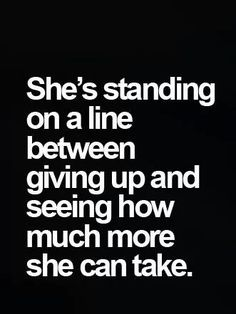 Have you ever stood on this line?  I have.  I fucking gave up and let them win.                                                                                                                                                     More