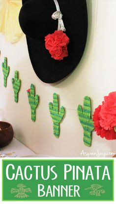Cinco De Mayo decor- a Cactus Pinata Banner! Super easy and cheap to make!