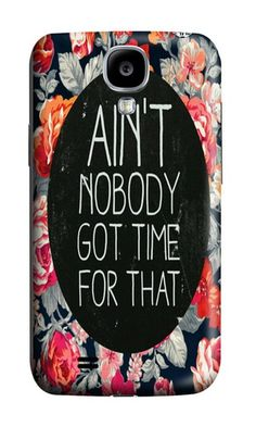 LYNNART Samsung Galaxy S4 I9500 Ain't Nobody Got Time For That Theme Phone Hard Case For Samsung Galaxy S4 I9500
