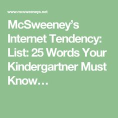 McSweeney's Internet Tendency: List: 25 Words Your Kindergartner Must Know…