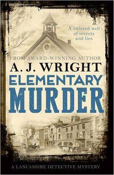 Elementary Murder (The Lancashire Detective Series): Amazon.co.uk: A. J. Wright: 9780749019495: Books