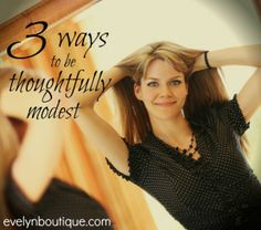 3 Practical Ways to be Thoughtfully Modest in Dress. #Modest doesn't mean frumpy. #DressingWithDignity www.ColleenHammond.com