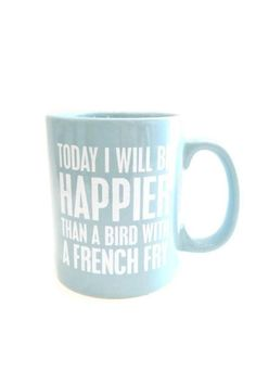 """""""Today I Will Be Happier Than a Bird With a French Fry"""" saying ceramic mug.    Measures: 3.25"""" x 3.88""""   Happy Mug by Twist. Home & Gifts - Home Decor - Dining - Dinnerware Santa Monica, Los Angeles, California"""