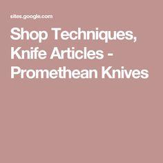 Shop Techniques, Knife Articles - Promethean Knives