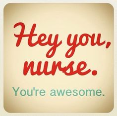 pinterest nurses week ideas | ... hey you, nurse. You're awesome.