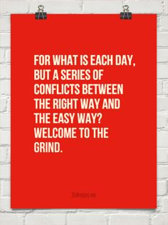 For what is each day, but a series of conflicts between the right way and the easy way? welcome t... #51710