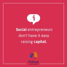 Did you Know? - Social Entrepreneurs don't have it easy raising capital.  #SocialEntrepreneurs #entrepreneurship #startup #capital #DidYouKnow #MakeLifeCount #PiSlice