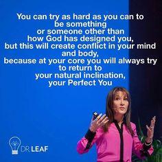 Be who God created you to be! Dr. Caroline Leaf