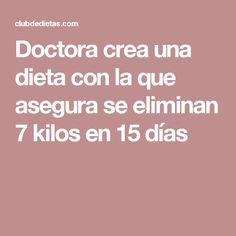 Doctora crea una dieta con la que asegura se eliminan 7 kilos en 15 días