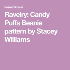 Ravelry: Candy Puffs Beanie pattern by Stacey Williams
