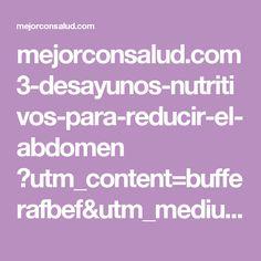 mejorconsalud.com 3-desayunos-nutritivos-para-reducir-el-abdomen ?utm_content=bufferafbef&utm_medium=social&utm_source=pinterest.com&utm_campaign=buffer