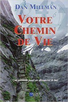 Amazon.fr - Votre chemin de vie : Une méthode pour en découvrir le but - Dan Millman - Livres