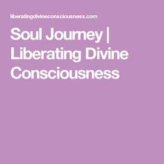 Soul Journey   Liberating Divine Consciousness