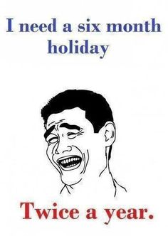 I Need a Six Month Holiday…Twice a Year! - Posted in Funny, Troll comics and LOL Images - LOL Heaven
