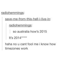 How timezones work. | 22 Important Lessons From Tumblr About Australia. Look at the Australians URL